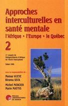 Couverture du livre « Approches interculturelles en santé mentale : l'Afrique, l'Europe, le Québec t.2 » de Collectif aux éditions Pu De Namur