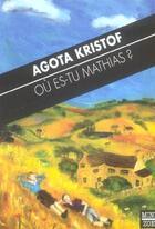Couverture du livre « Où es-tu Mathias ? » de Agota Kristof aux éditions Zoe