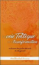 Couverture du livre « La voie toltèque de la transformation ; embrasser les quatre éléments du changement » de Heatherash Amara aux éditions Pochette Inc