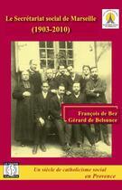 Couverture du livre « Le secrétariat social de Marseille (1903-2010) » de Francois De Bez et Gerard De Belsunce aux éditions La Thune