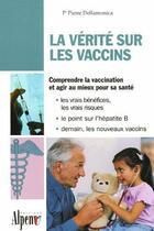 Couverture du livre « La verite sur les vaccins » de Pierre Dellamonica aux éditions Alpen