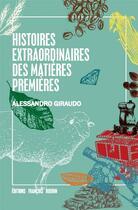 Couverture du livre « Histoires extraordinaires des matières premières » de Alessandro Giraudo aux éditions Francois Bourin