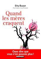Couverture du livre « Quand les mères craquent ; osez dire que vous n'en pouvez plus ! » de Etty Buzyn aux éditions Leduc.s