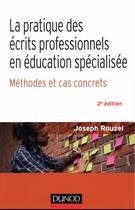 Couverture du livre « La pratique des écrits professionnels en éducation spécialisée ; méthode et cas concrets » de Joseph Rouzel aux éditions Dunod
