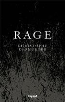 Couverture du livre « Rage » de Christophe Desmurger aux éditions Fayard