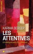 Couverture du livre « Les attentives ; un dialogue avec Etty Hillesum » de Karima Berger aux éditions Albin Michel