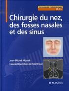 Couverture du livre « Chirurgie du nez, des fosses nasales et des sinus » de Claude Beauvillain De Montreuil et Jean-Michel Klossek aux éditions Elsevier-masson