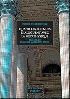 Couverture du livre « Quand les sciences dialoguent avec la métaphysique » de Pascal Charbonnat aux éditions Vuibert