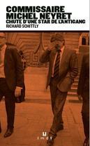 Couverture du livre « Commissaire Neyret ; chute d'une star de l'antigang » de Richard Schittly aux éditions La Manufacture De Livres