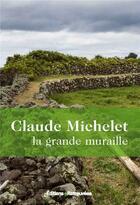 Couverture du livre « La grande muraille » de Claude Michelet aux éditions Les Editions Retrouvees