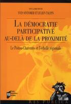 Couverture du livre « Démocratie participative au-delà de la proximité ; le Poitu-Charentes et l'échelle régionale » de Julien Talpin et Yves Sintomer aux éditions Pu De Rennes