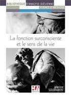 Couverture du livre « La fonction surconsciente et le sens de la vie » de Jeanine Solotareff aux éditions Ma