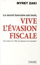 Couverture du livre « Le secret bancaire est mort, vive l'évasion fiscale » de Myret Zaki aux éditions Favre