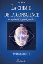 Couverture du livre « La chimie de la conscience ; le mystère de la glande pinéale » de Ka Ren aux éditions Ariane