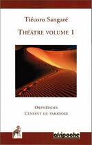 Couverture du livre « Théâtre t.1 ; orphéïades, l'enfant du paradoxe » de Sangare Tiecoro aux éditions Ndze