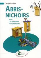 Couverture du livre « Abris-nichoirs pour les auxiliaires du jardinier bio » de Jacques Dupret aux éditions Nature Et Progres