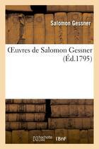 Couverture du livre « Oeuvres de salomon gessner » de Gessner Salomon aux éditions Hachette Bnf