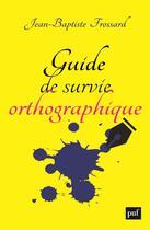 Couverture du livre « Guide de survie orthographique » de Jean-Baptiste Frossard aux éditions Puf