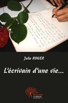 Couverture du livre « L'Ecrivain D'Une Vie... » de Julie Roger aux éditions Edilivre-aparis