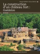 Couverture du livre « La construction d'un château fort ; Guédelon » de Maryline Martin et Florian Renucci aux éditions Ouest France