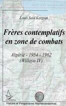 Couverture du livre « Freres Contemplatifs En Zone De Combats ; Algerie 1954-1962 ; Willaya 4 » de Louis Said Kergoat aux éditions L'harmattan