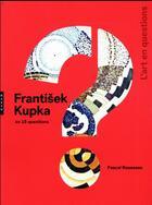 Couverture du livre « Frantisek Kupka en 15 questions » de Pascal Rousseau aux éditions Hazan