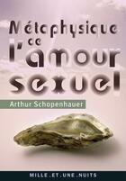 Couverture du livre « Métaphysique de l'amour sexuel » de Arthur Schopenhauer aux éditions Mille Et Une Nuits