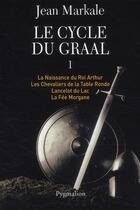 Couverture du livre « Le cycle du graal t.1 ; t.1 à t.4 » de Jean Markale aux éditions Pygmalion