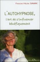 Couverture du livre « L'autohypnose, l'art de s'influencer bénéfiquement » de Francine Helene Samak aux éditions Bussiere