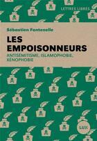 Couverture du livre « Les empoisonneurs ; antisémitisme, islamophobie, xénophobie » de Sebastien Fontenelle aux éditions Lux Canada