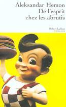 Couverture du livre « De l'esprit chez les abrutis » de Aleksandar Hemon aux éditions Robert Laffont
