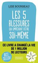 Couverture du livre « Les cinq blessures qui empêchent d'être soi-même » de Lise Bourbeau aux éditions Pocket