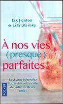 Couverture du livre « À nos vies (presque) parfaites ! » de Liz Fenton et Lisa Steinke aux éditions Pocket