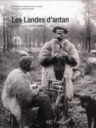 Couverture du livre « Les Landes d'antan ; à travers la carte postale ancienne » de Antoine De Baecque et Jean-Luc Eluard aux éditions Herve Chopin