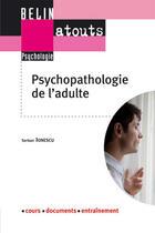 Couverture du livre « Psychopathologie de l'adulte ; fondements théoriques et bases de la pratique » de Serban Ionescu aux éditions Belin