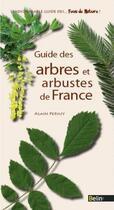 Couverture du livre « Guide des arbres et arbustes de France » de Alain Persuy aux éditions Belin