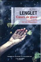 Couverture du livre « Coeurs de glace » de Alfred Lenglet aux éditions Calmann-levy