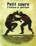 Couverture du livre « Petit cours d'éthique et politique » de Martin Provencher aux éditions Cheneliere Mcgraw-hill