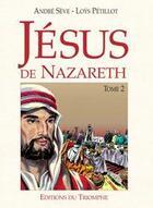 Couverture du livre « Jésus de Nazareth t.2 » de Andre Seve et Petillot aux éditions Triomphe