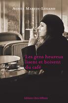 Couverture du livre « Les gens heureux lisent et boivent du café » de Agnes Martin-Lugand aux éditions Libra Diffusio