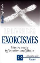 Couverture du livre « Le livre des exorcismes ; contre toute infestation maléfique » de Benjamin Manasse aux éditions Bussiere