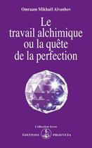 Couverture du livre « Le travail alchimique ou la quête de la perfection » de Omraam Mikhael Aivanhov aux éditions Prosveta