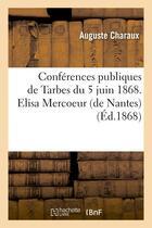Couverture du livre « Conferences publiques de tarbes du 5 juin 1868. elisa mercoeur (de nantes) » de Charaux Auguste aux éditions Hachette Bnf