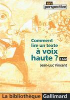 Couverture du livre « Comment lire un texte à voix haute ? » de Jean-Luc Vincent aux éditions Gallimard