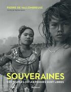 Couverture du livre « Souveraines ; ces peuples où les femmes sont libres » de Pierre De Vallombreuse et Tristan Savin aux éditions Arthaud