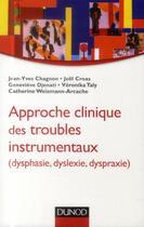 Couverture du livre « Approche clinique des troubles instrumentaux (dysphasie, dyslexie, dyspraxie) » de Jean-Yves Chagnon aux éditions Dunod