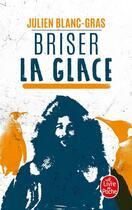 Couverture du livre « Briser la glace » de Julien Blanc-Gras aux éditions Lgf
