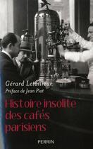 Couverture du livre « Histoire insolite des cafés parisiens » de Gerard Letailleur aux éditions Perrin