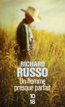 Couverture du livre « Un homme presque parfait » de Richard Russo aux éditions 10/18