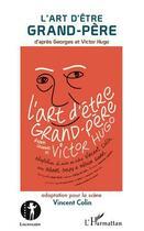 Couverture du livre « Art d'être grand pere d'après Georges et Victor Hugo » de Vincent Colin aux éditions L'harmattan